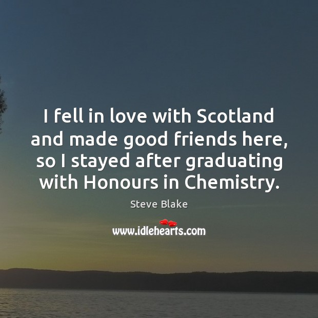 I fell in love with Scotland and made good friends here, so Image