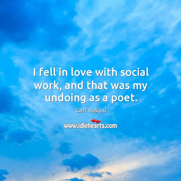 I fell in love with social work, and that was my undoing as a poet. Image