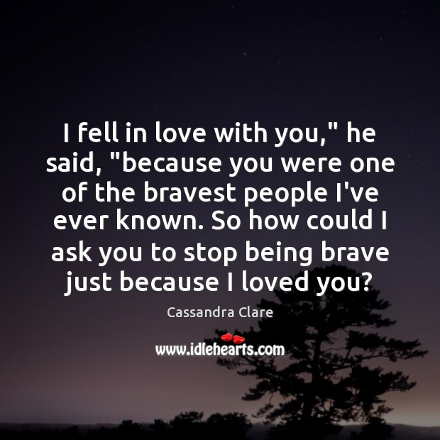 "Image, I fell in love with you,"" he said, ""because you were one"