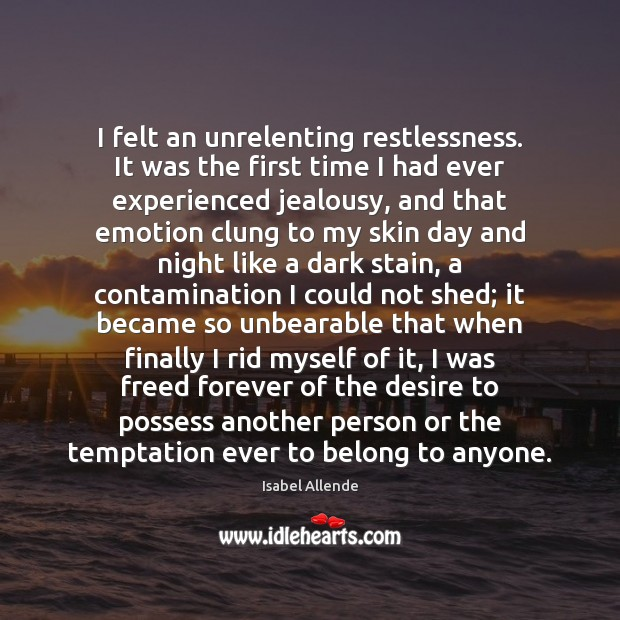 I felt an unrelenting restlessness. It was the first time I had Image