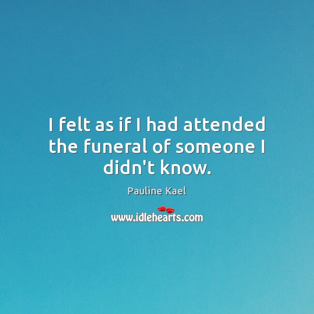 Image, I felt as if I had attended the funeral of someone I didn't know.