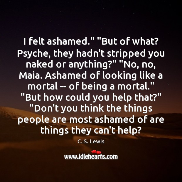 """I felt ashamed."""" """"But of what? Psyche, they hadn't stripped you naked Image"""