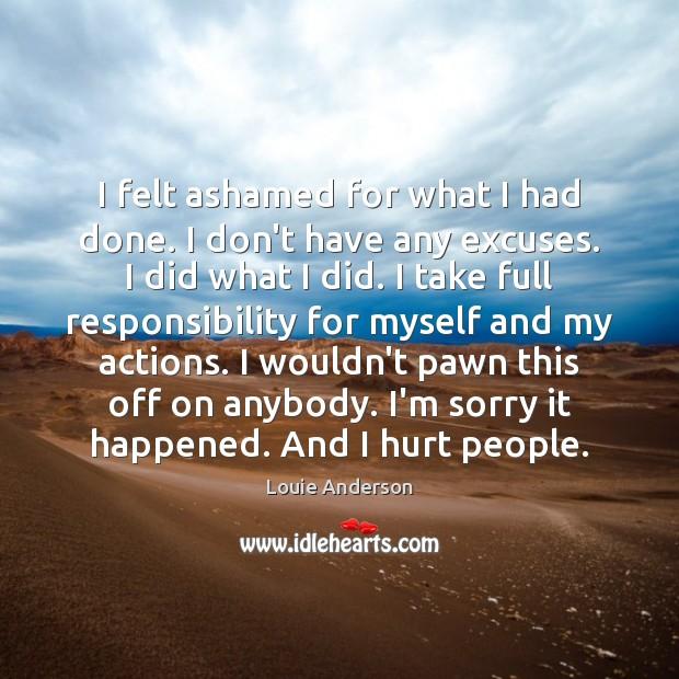 Image, I felt ashamed for what I had done. I don't have any