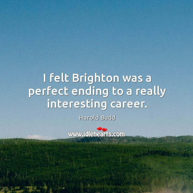 I felt brighton was a perfect ending to a really interesting career. Image