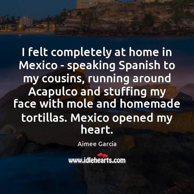 Image, I felt completely at home in Mexico – speaking Spanish to my