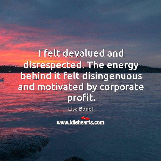 I felt devalued and disrespected. The energy behind it felt disingenuous and motivated by corporate profit. Image