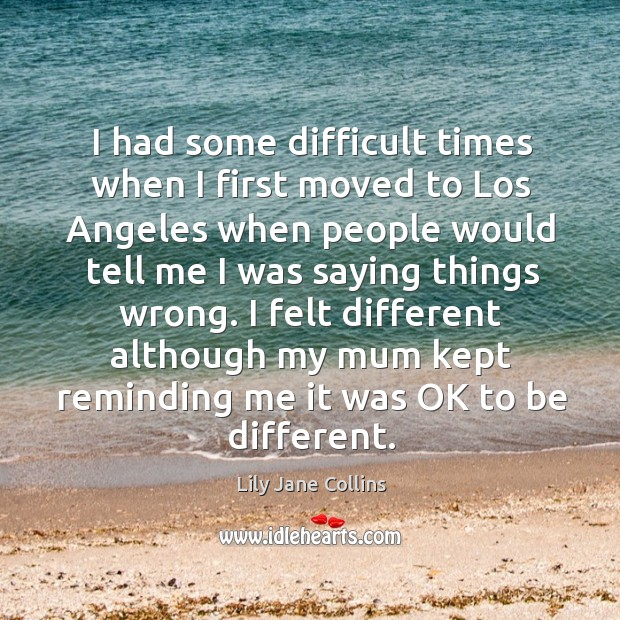 I felt different although my mum kept reminding me it was ok to be different. Image