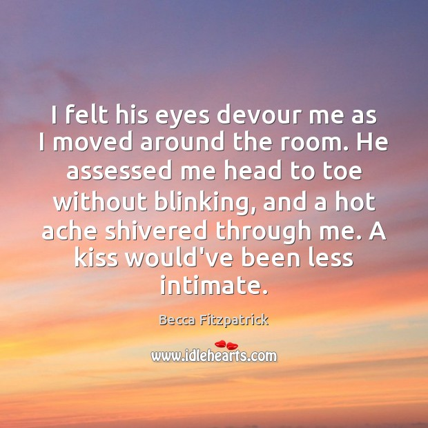 I felt his eyes devour me as I moved around the room. Image