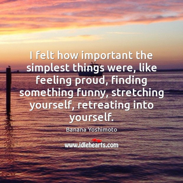 I felt how important the simplest things were, like feeling proud, finding Image