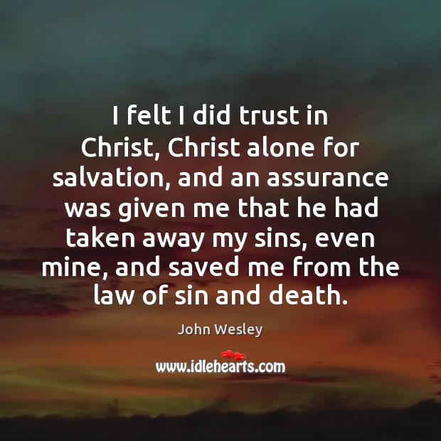 Image, I felt I did trust in Christ, Christ alone for salvation, and