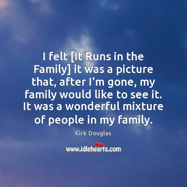 I felt [It Runs in the Family] it was a picture that, Kirk Douglas Picture Quote