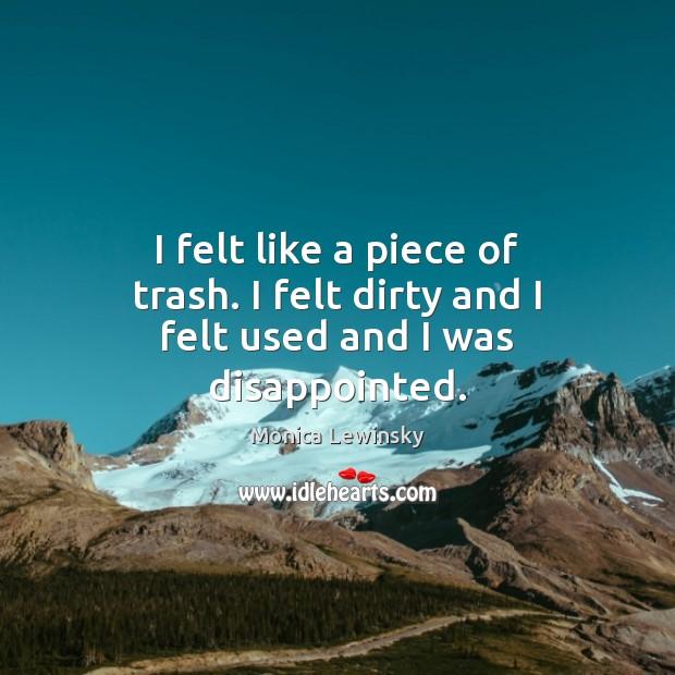 I felt like a piece of trash. I felt dirty and I felt used and I was disappointed. Image