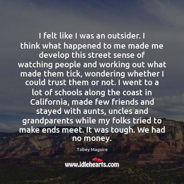 Image, I felt like I was an outsider. I think what happened to