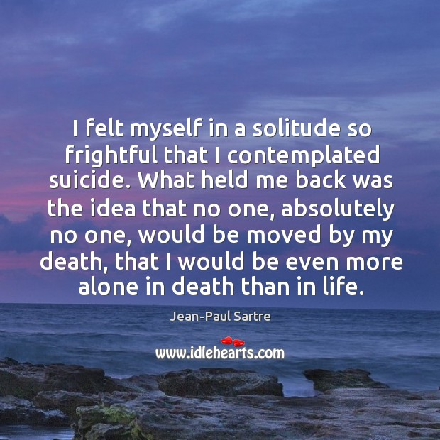 I felt myself in a solitude so frightful that I contemplated suicide. Image