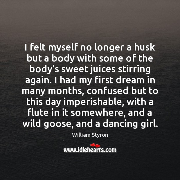 I felt myself no longer a husk but a body with some Image
