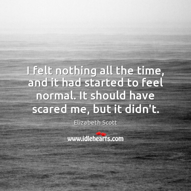 I felt nothing all the time, and it had started to feel Image