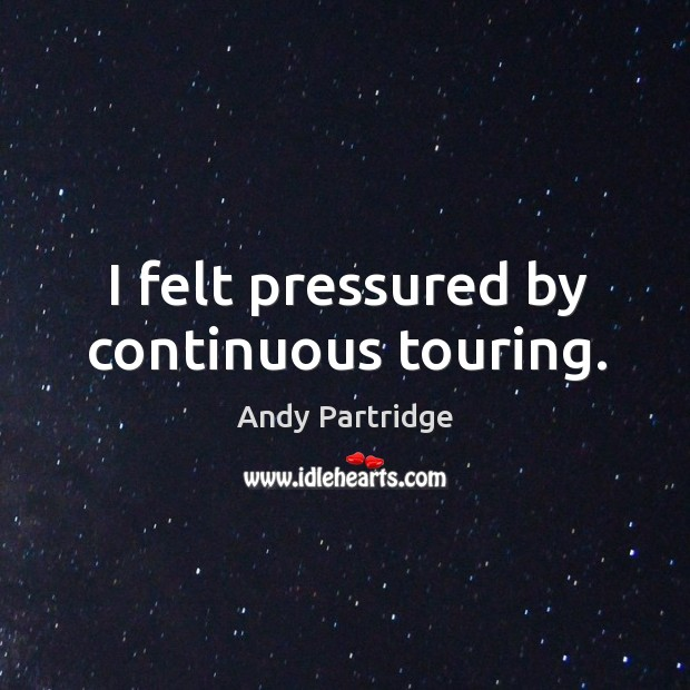 I felt pressured by continuous touring. Image