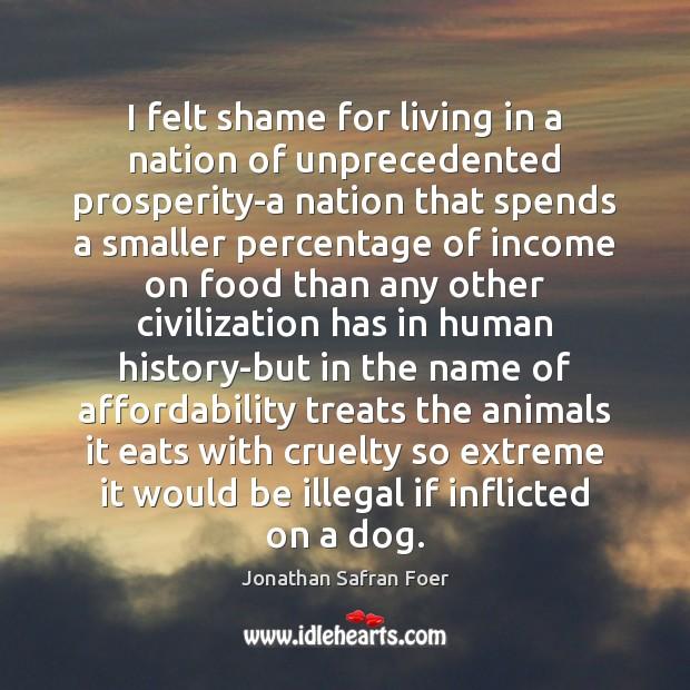 Image, I felt shame for living in a nation of unprecedented prosperity-a nation
