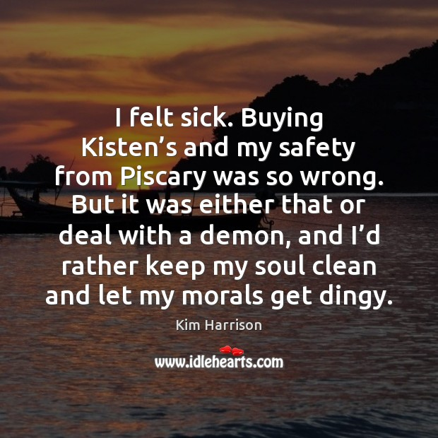 Image, I felt sick. Buying Kisten's and my safety from Piscary was
