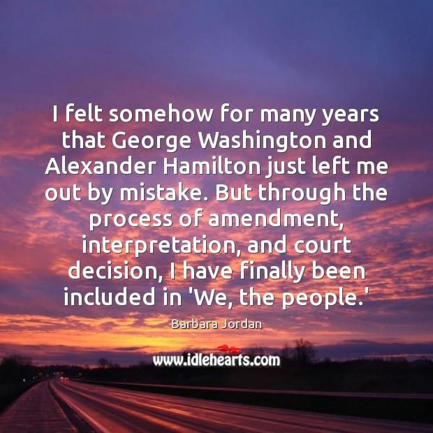 Image, I felt somehow for many years that George Washington and Alexander Hamilton
