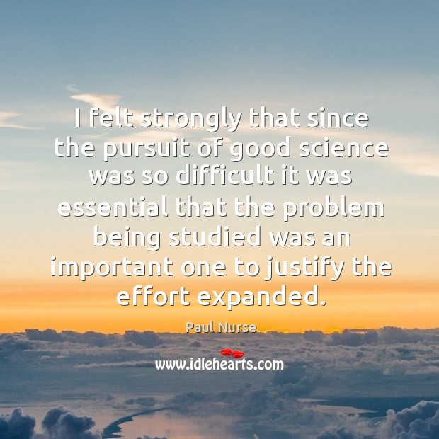 I felt strongly that since the pursuit of good science was so difficult it was essential Image