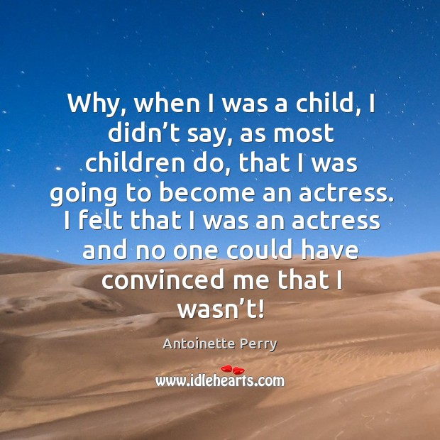 Image, I felt that I was an actress and no one could have convinced me that I wasn't!