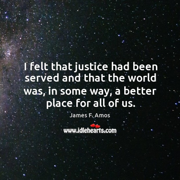 Image, I felt that justice had been served and that the world was, in some way, a better place for all of us.