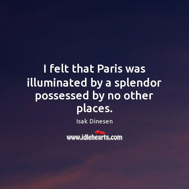Image, I felt that Paris was illuminated by a splendor possessed by no other places.