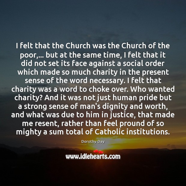 I felt that the Church was the Church of the poor,… but Dorothy Day Picture Quote