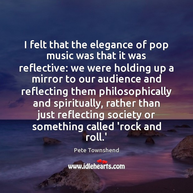 I felt that the elegance of pop music was that it was Pete Townshend Picture Quote