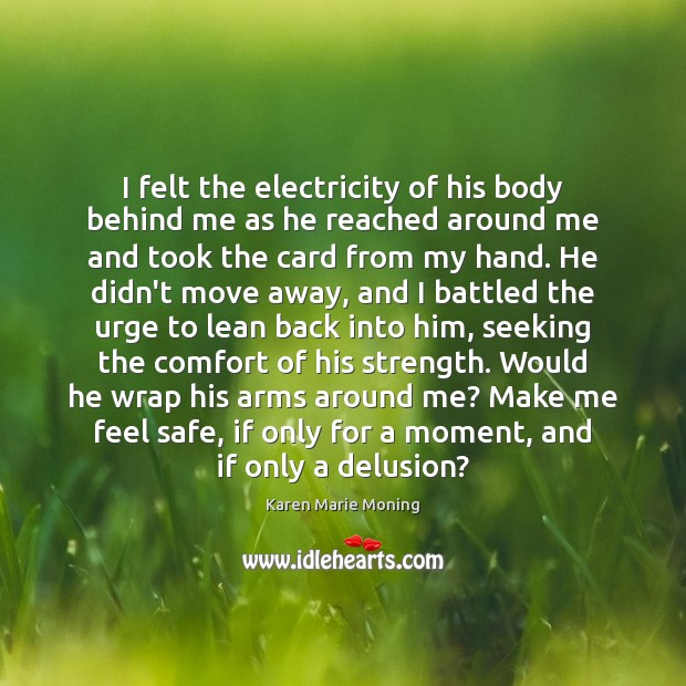 I felt the electricity of his body behind me as he reached Karen Marie Moning Picture Quote
