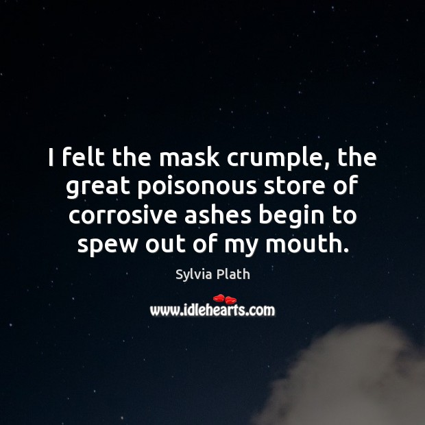 Image, I felt the mask crumple, the great poisonous store of corrosive ashes