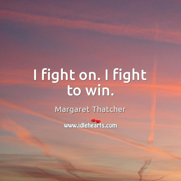 Image, I fight on. I fight to win.