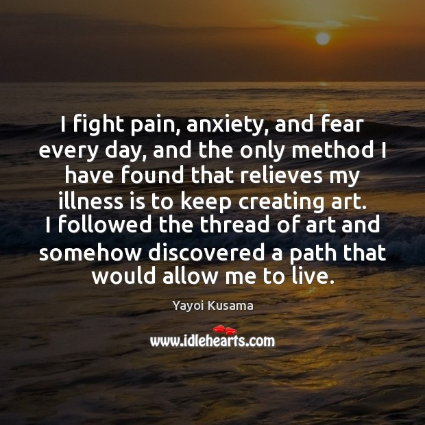 Image, I fight pain, anxiety, and fear every day, and the only method