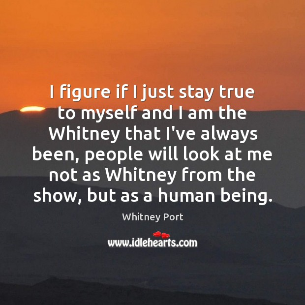I figure if I just stay true to myself and I am Image