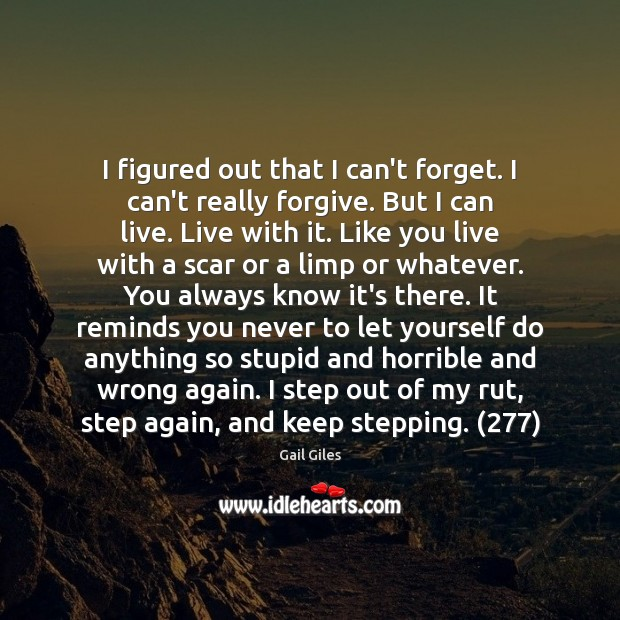 I figured out that I can't forget. I can't really forgive. But Image