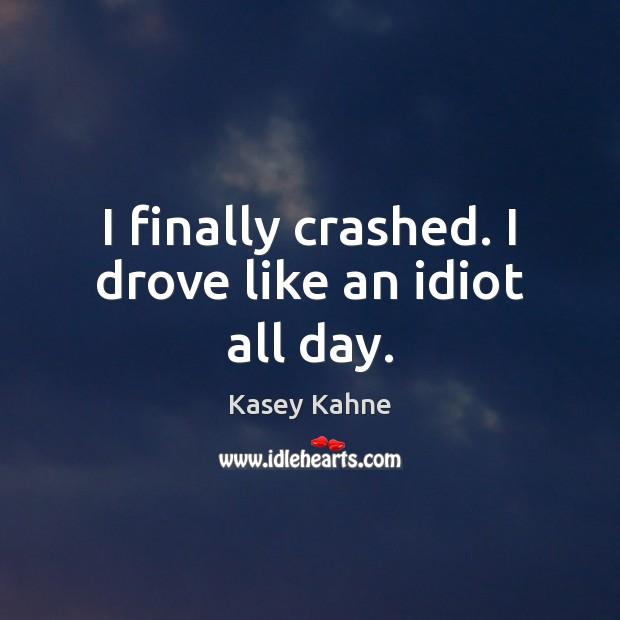 I finally crashed. I drove like an idiot all day. Image