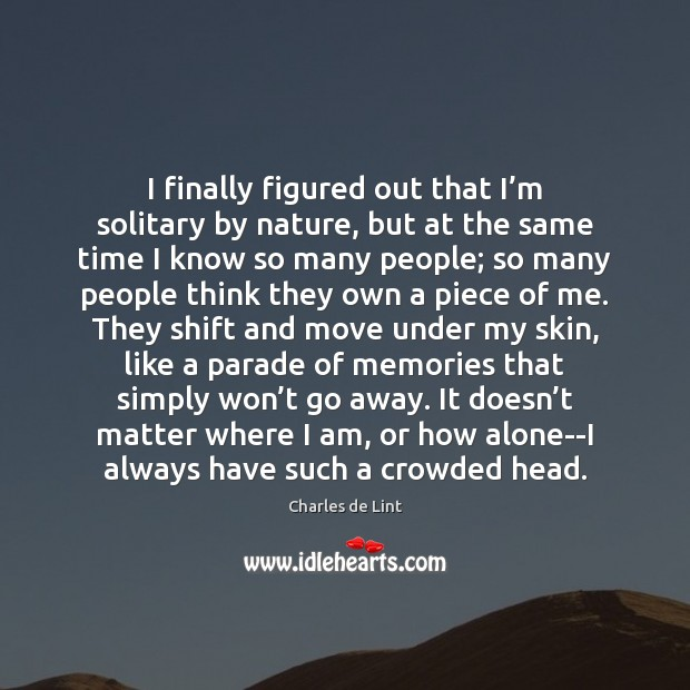 I finally figured out that I'm solitary by nature, but at Charles de Lint Picture Quote