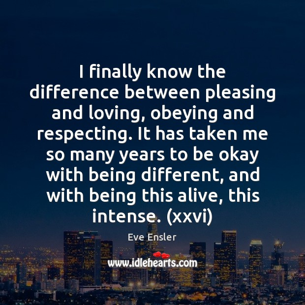 Image, I finally know the difference between pleasing and loving, obeying and respecting.