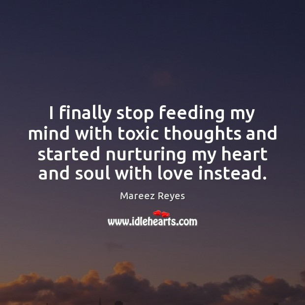I finally stop feeding my mind with toxic thoughts. Heart Quotes Image