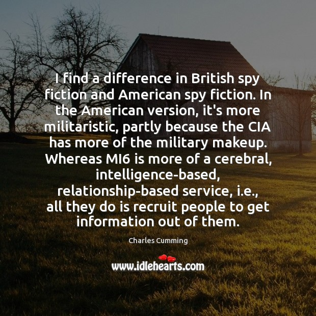 I find a difference in British spy fiction and American spy fiction. Image