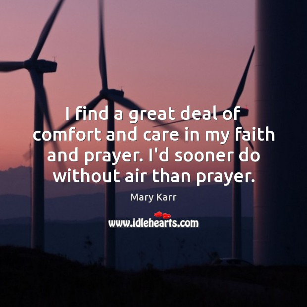 I find a great deal of comfort and care in my faith Image