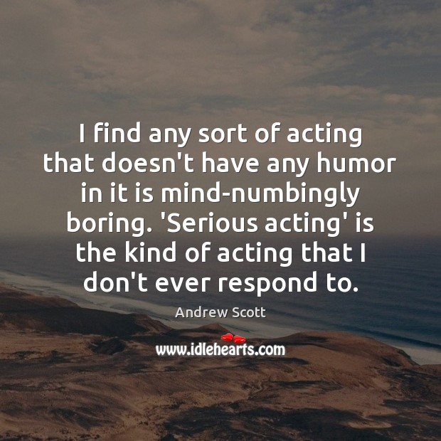 Image, I find any sort of acting that doesn't have any humor in