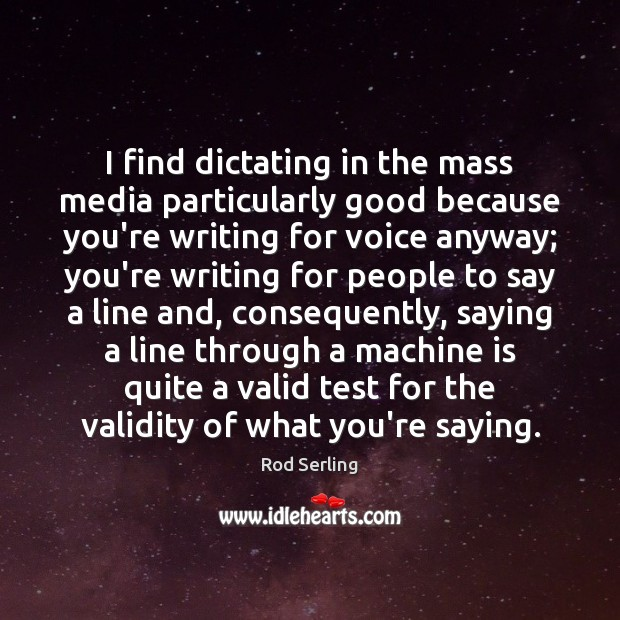 I find dictating in the mass media particularly good because you're writing Rod Serling Picture Quote