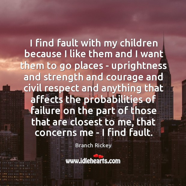 I find fault with my children because I like them and I Image