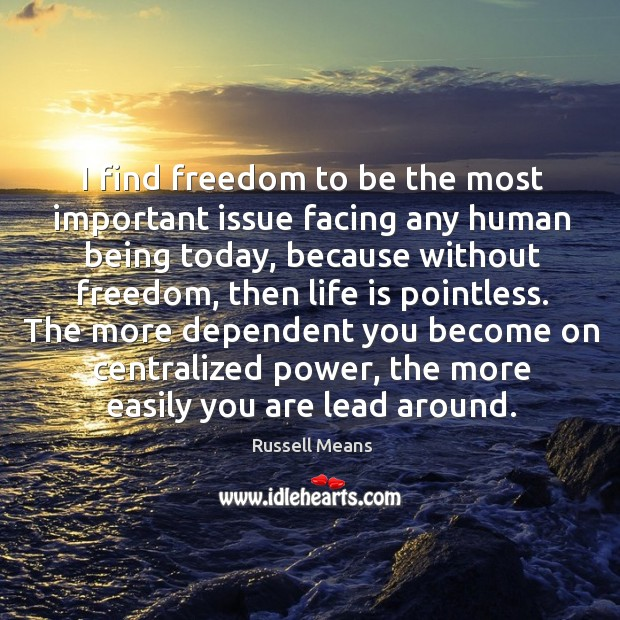 I find freedom to be the most important issue facing any human Image