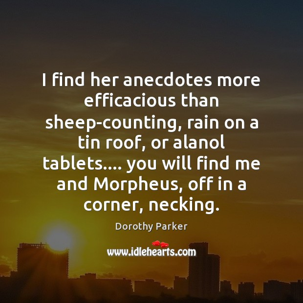 I find her anecdotes more efficacious than sheep-counting, rain on a tin Dorothy Parker Picture Quote
