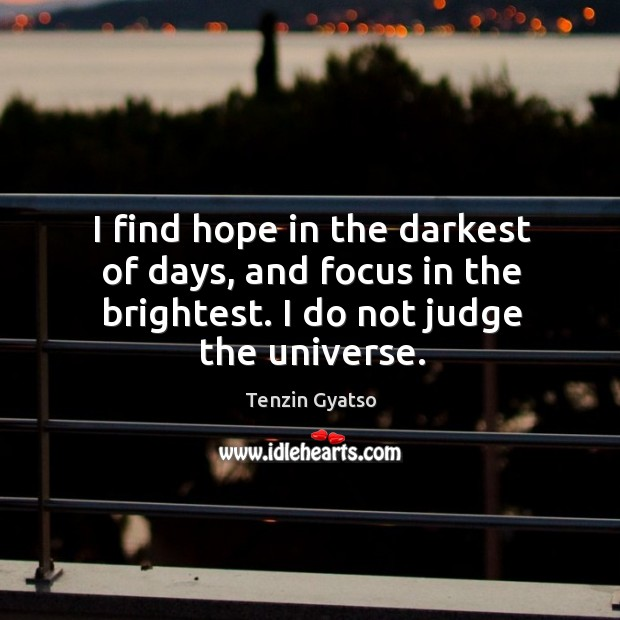 I find hope in the darkest of days, and focus in the brightest. Image