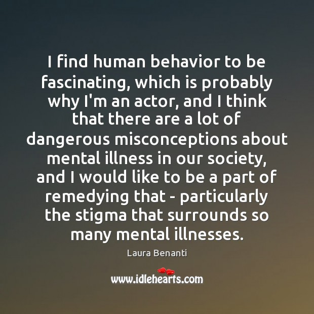 I find human behavior to be fascinating, which is probably why I'm Laura Benanti Picture Quote