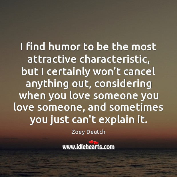 Zoey Deutch Picture Quote image saying: I find humor to be the most attractive characteristic, but I certainly